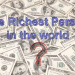 Who is the Richest Person in the World Ever